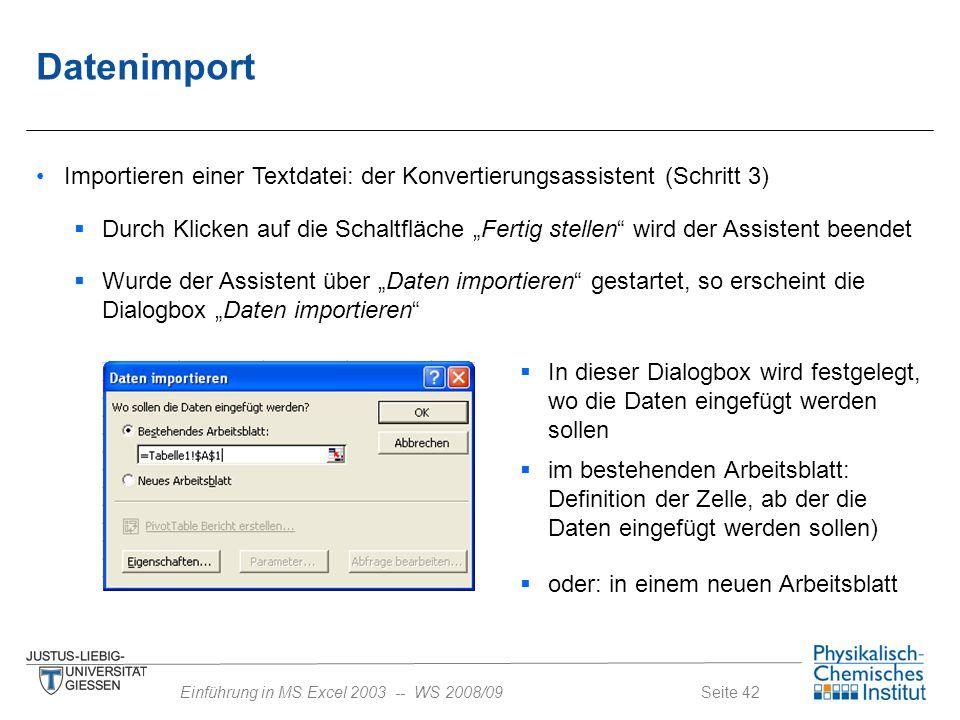 Seite 42Einführung in MS Excel 2003 -- WS 2008/09 Datenimport Importieren einer Textdatei: der Konvertierungsassistent (Schritt 3)  Durch Klicken auf