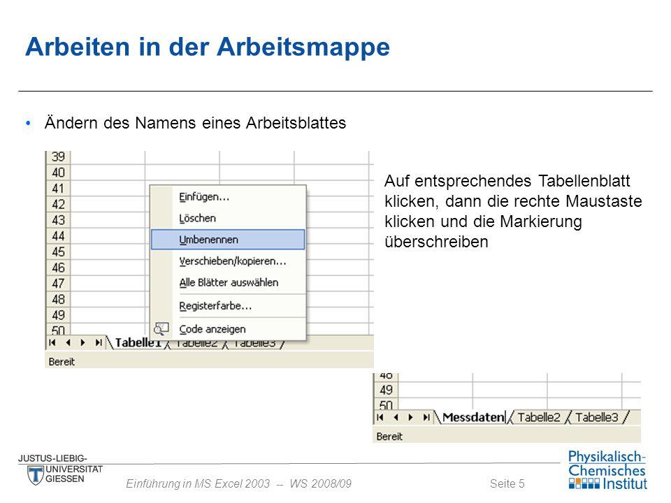 Seite 5Einführung in MS Excel 2003 -- WS 2008/09 Ändern des Namens eines Arbeitsblattes Auf entsprechendes Tabellenblatt klicken, dann die rechte Maus