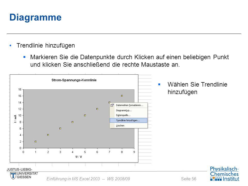 Seite 56Einführung in MS Excel 2003 -- WS 2008/09 Diagramme Trendlinie hinzufügen  Markieren Sie die Datenpunkte durch Klicken auf einen beliebigen P