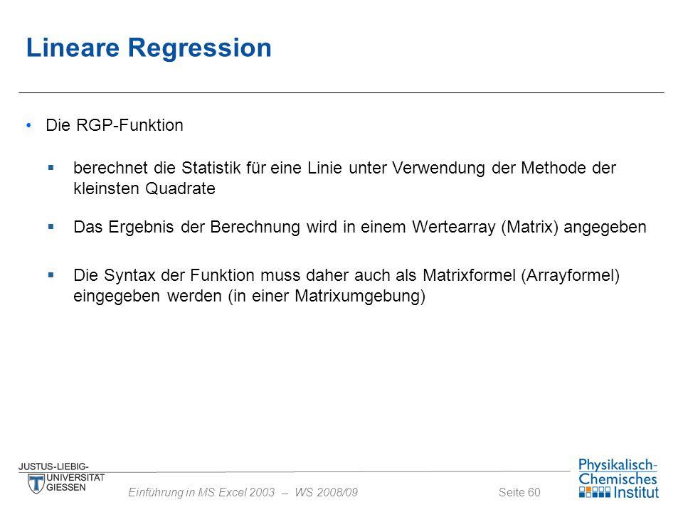 Seite 60Einführung in MS Excel 2003 -- WS 2008/09 Die RGP-Funktion  berechnet die Statistik für eine Linie unter Verwendung der Methode der kleinsten