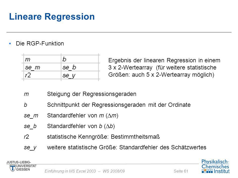 Seite 61Einführung in MS Excel 2003 -- WS 2008/09 Die RGP-Funktion Ergebnis der linearen Regression in einem 3 x 2-Wertearray (für weitere statistisch