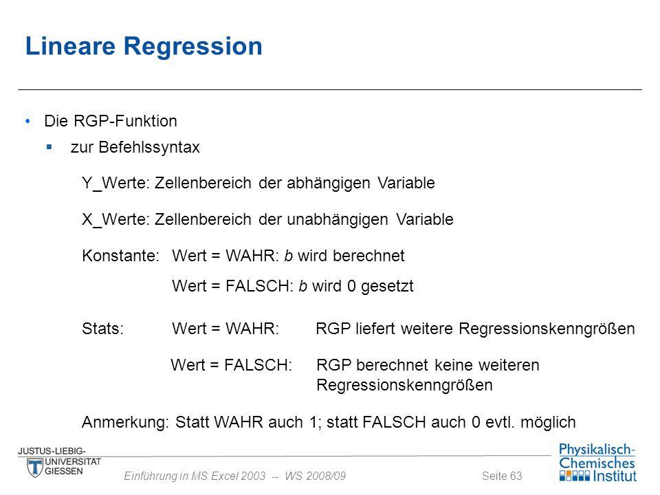 Seite 63Einführung in MS Excel 2003 -- WS 2008/09 Die RGP-Funktion Y_Werte: Zellenbereich der abhängigen Variable X_Werte: Zellenbereich der unabhängi