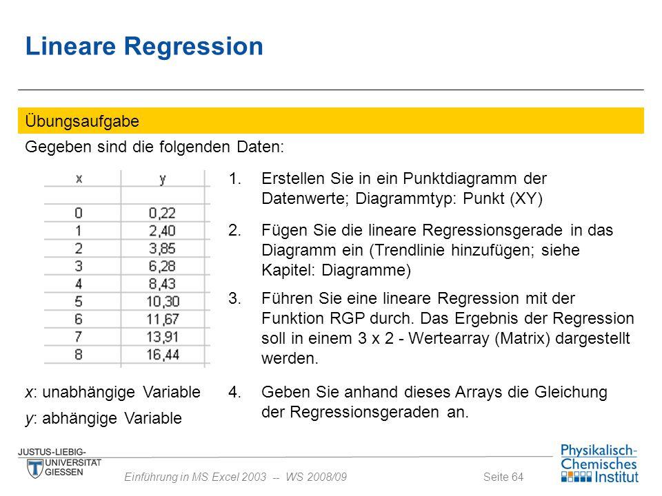 Seite 64Einführung in MS Excel 2003 -- WS 2008/09 Übungsaufgabe Gegeben sind die folgenden Daten: x: unabhängige Variable y: abhängige Variable 1. Ers