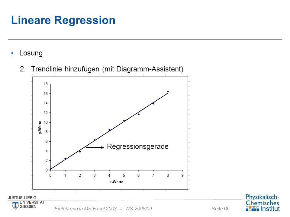 Seite 66Einführung in MS Excel 2003 -- WS 2008/09 Lösung 2. Trendlinie hinzufügen (mit Diagramm-Assistent) Regressionsgerade Lineare Regression
