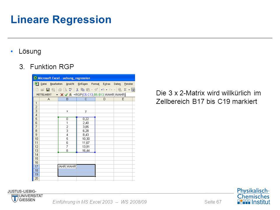 Seite 67Einführung in MS Excel 2003 -- WS 2008/09 Lösung 3. Funktion RGP Die 3 x 2-Matrix wird willkürlich im Zellbereich B17 bis C19 markiert Lineare