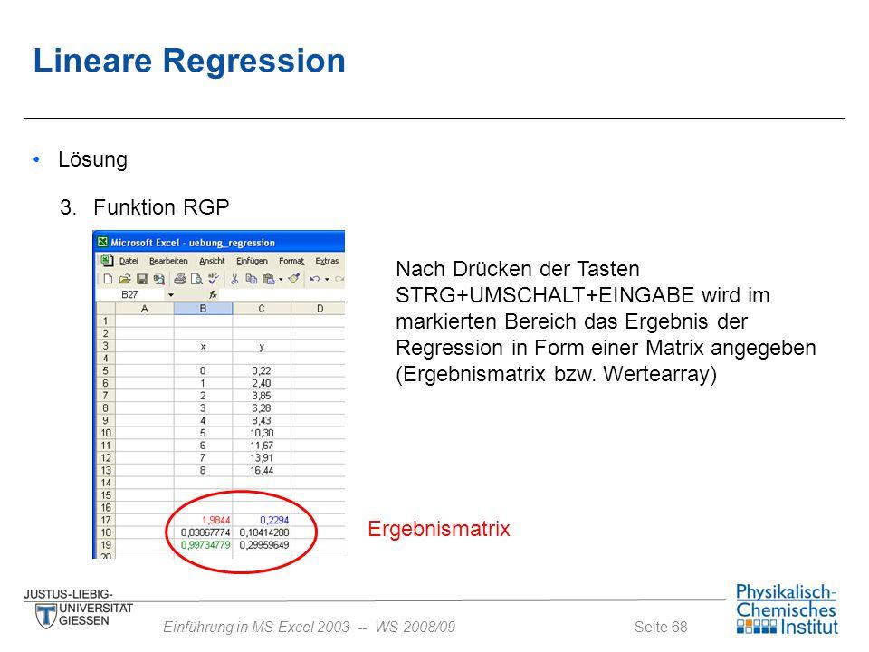 Seite 68Einführung in MS Excel 2003 -- WS 2008/09 Lösung 3. Funktion RGP Ergebnismatrix Nach Drücken der Tasten STRG+UMSCHALT+EINGABE wird im markiert