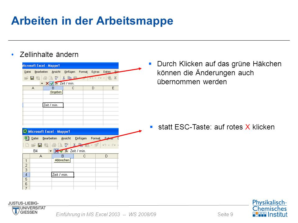 Seite 9Einführung in MS Excel 2003 -- WS 2008/09 Zellinhalte ändern  Durch Klicken auf das grüne Häkchen können die Änderungen auch übernommen werden