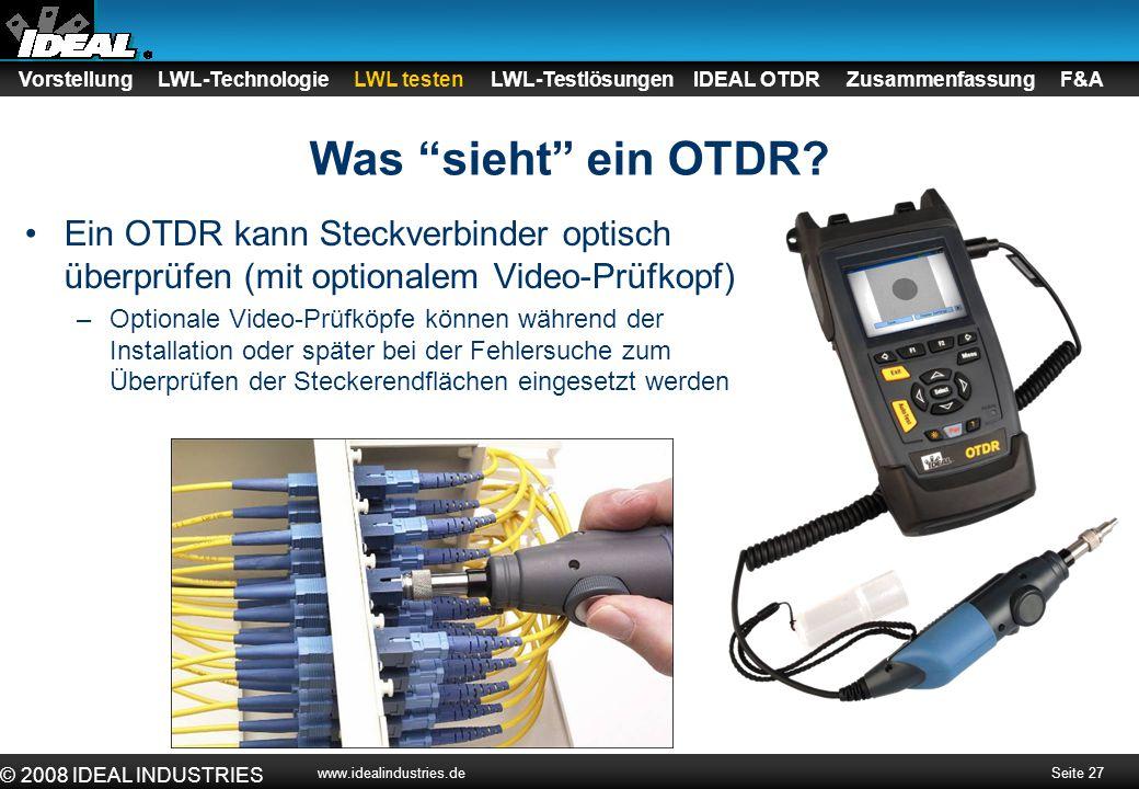 """Seite 27 © 2008 IDEAL INDUSTRIES www.idealindustries.de Was """"sieht"""" ein OTDR? Ein OTDR kann Steckverbinder optisch überprüfen (mit optionalem Video-Pr"""