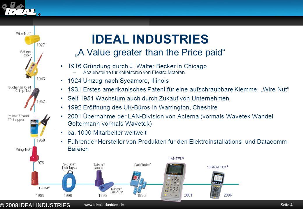 "Seite 4 © 2008 IDEAL INDUSTRIES www.idealindustries.de IDEAL INDUSTRIES ""A Value greater than the Price paid"" 1916 Gründung durch J. Walter Becker in"