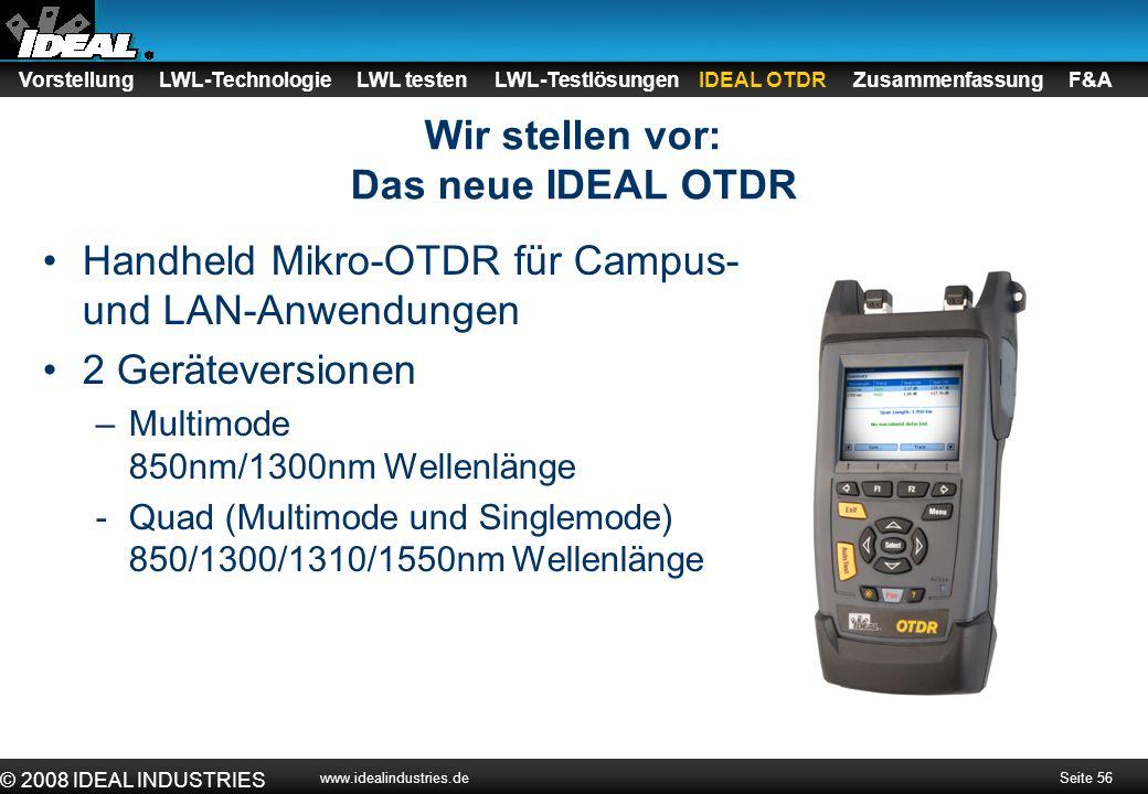 Seite 56 © 2008 IDEAL INDUSTRIES www.idealindustries.de Wir stellen vor: Das neue IDEAL OTDR Handheld Mikro-OTDR für Campus- und LAN-Anwendungen 2 Ger