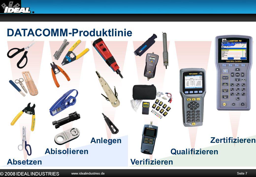 Seite 7 © 2008 IDEAL INDUSTRIES www.idealindustries.de DATACOMM-Produktlinie Zertifizieren Qualifizieren Verifizieren Anlegen Abisolieren Absetzen
