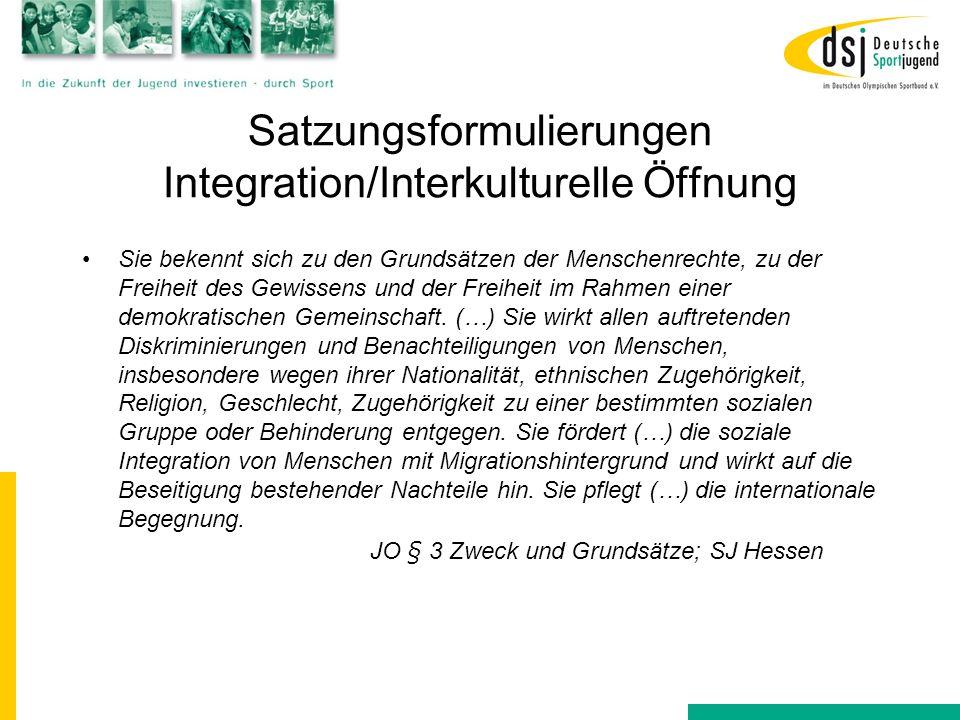 Satzungsformulierungen Integration/Interkulturelle Öffnung Sie bekennt sich zu den Grundsätzen der Menschenrechte, zu der Freiheit des Gewissens und d