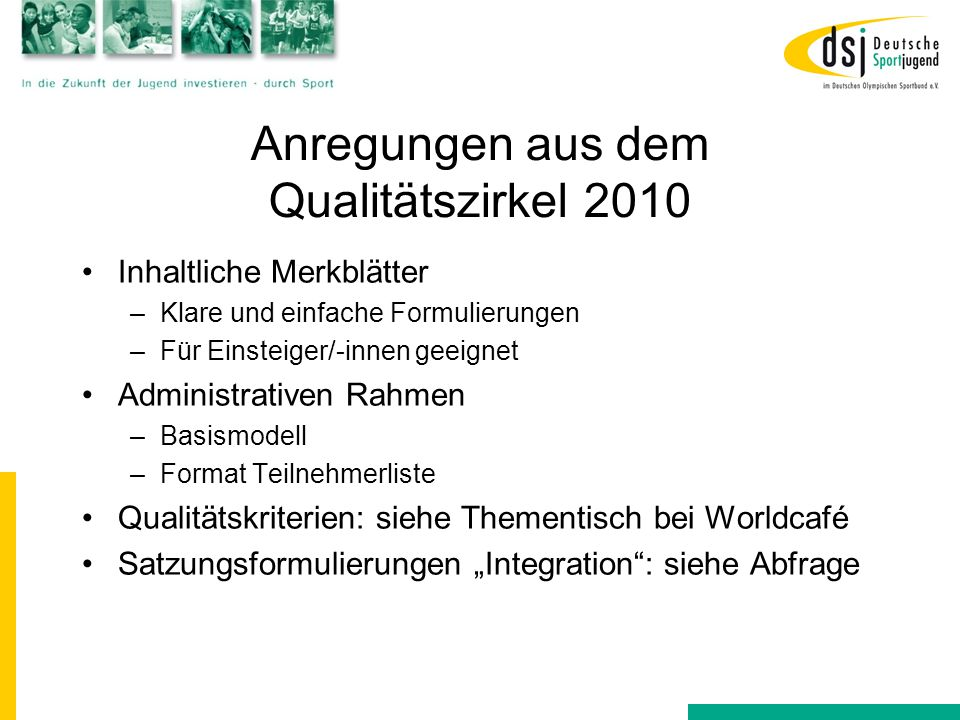 Anregungen aus dem Qualitätszirkel 2010 Inhaltliche Merkblätter –Klare und einfache Formulierungen –Für Einsteiger/-innen geeignet Administrativen Rah