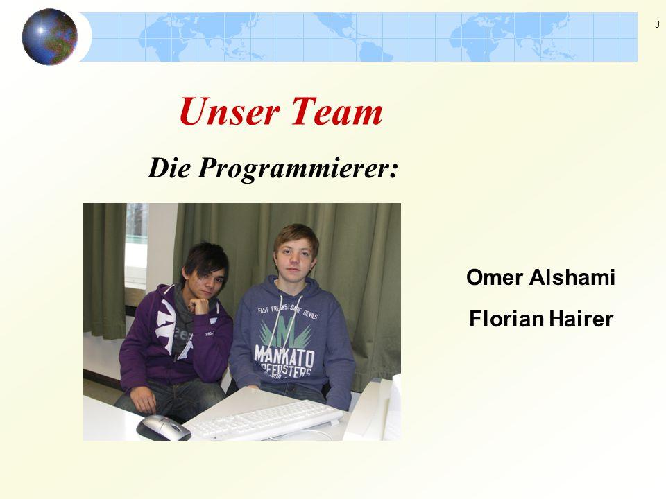 3 Die Programmierer: Florian Hairer Omer Alshami Unser Team