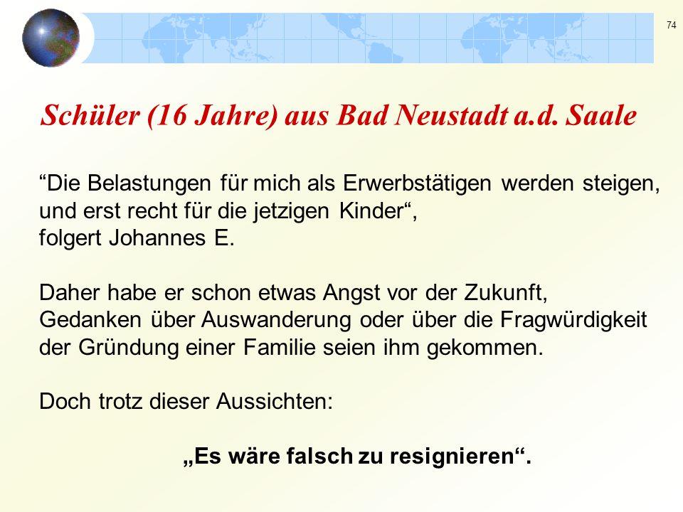 """74 Schüler (16 Jahre) aus Bad Neustadt a.d. Saale """"Die Belastungen für mich als Erwerbstätigen werden steigen, und erst recht für die jetzigen Kinder"""""""