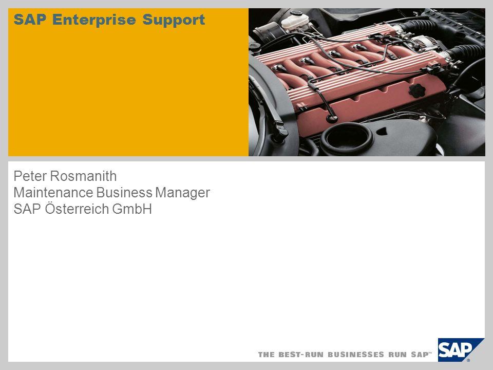 SAP Enterprise Support Peter Rosmanith Maintenance Business Manager SAP Österreich GmbH
