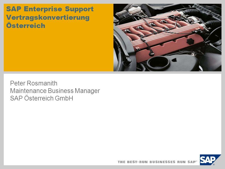 SAP Enterprise Support Vertragskonvertierung Österreich Peter Rosmanith Maintenance Business Manager SAP Österreich GmbH