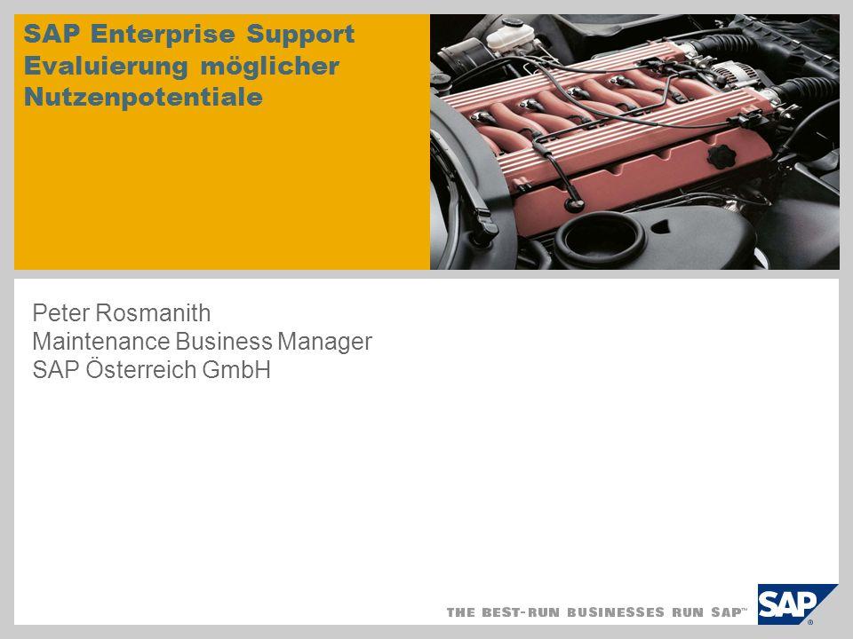 SAP Enterprise Support Evaluierung möglicher Nutzenpotentiale Peter Rosmanith Maintenance Business Manager SAP Österreich GmbH