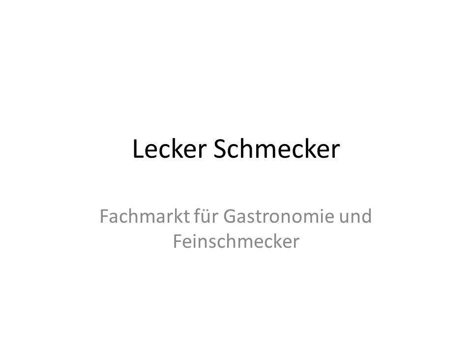 Lecker Schmecker Fachmarkt für Gastronomie und Feinschmecker