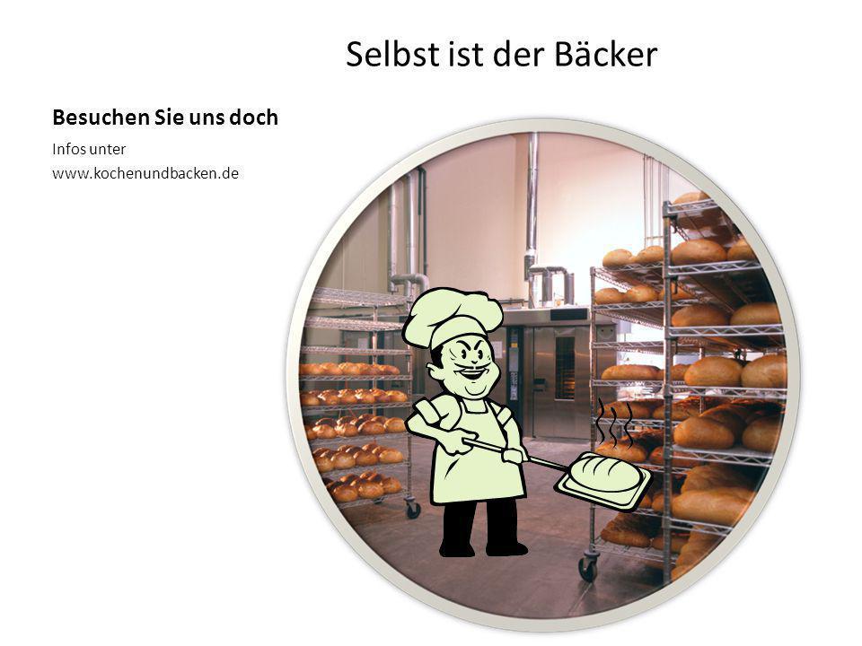 Besuchen Sie uns doch Selbst ist der Bäcker Infos unter www.kochenundbacken.de