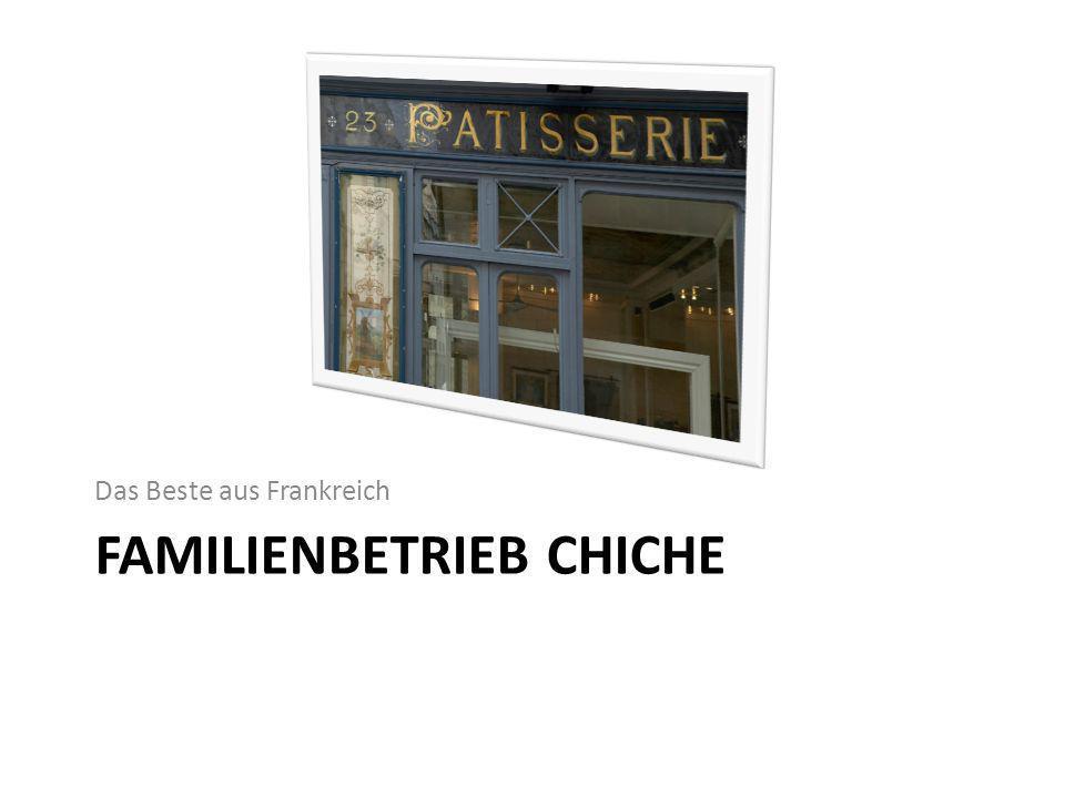 FAMILIENBETRIEB CHICHE Das Beste aus Frankreich