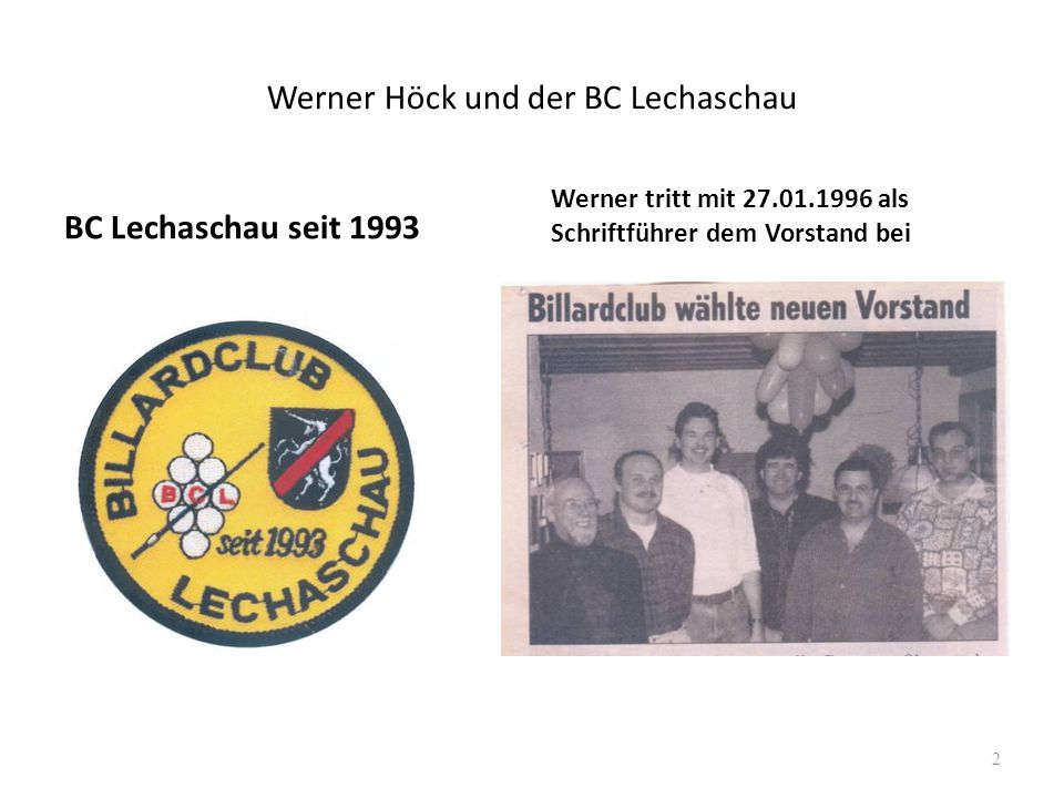 Werner Höck und der BC Lechaschau BC Lechaschau seit 1993 Werner tritt mit 27.01.1996 als Schriftführer dem Vorstand bei 2