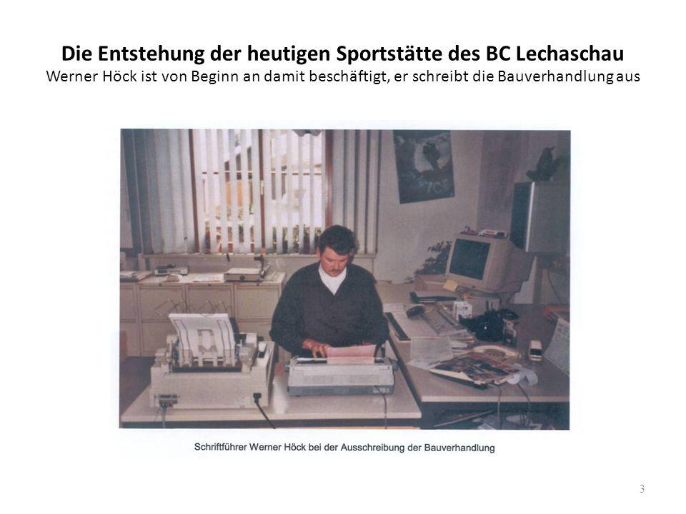 Die Entstehung der heutigen Sportstätte des BC Lechaschau Werner Höck ist von Beginn an damit beschäftigt, er schreibt die Bauverhandlung aus 3