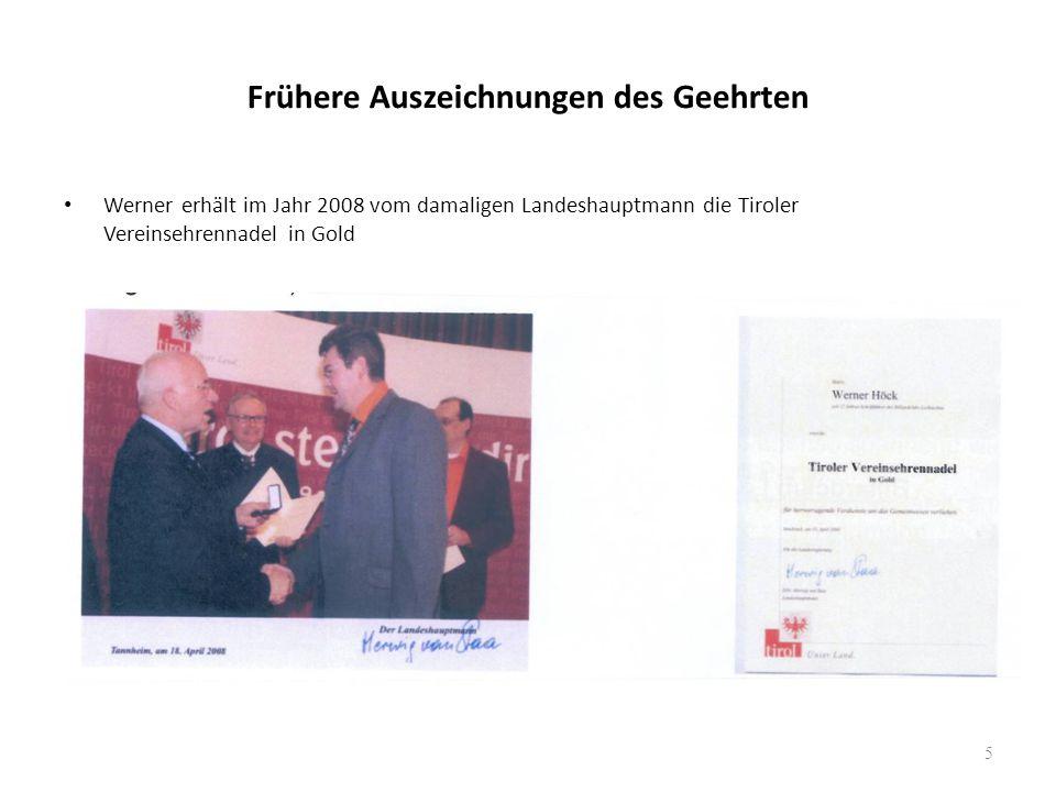 Frühere Auszeichnungen des Geehrten Werner erhält im Jahr 2008 vom damaligen Landeshauptmann die Tiroler Vereinsehrennadel in Gold 5