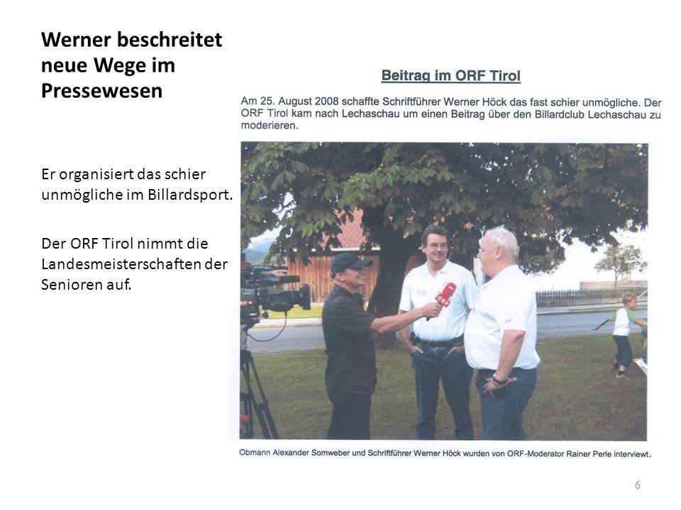Werner beschreitet neue Wege im Pressewesen Er organisiert das schier unmögliche im Billardsport. Der ORF Tirol nimmt die Landesmeisterschaften der Se
