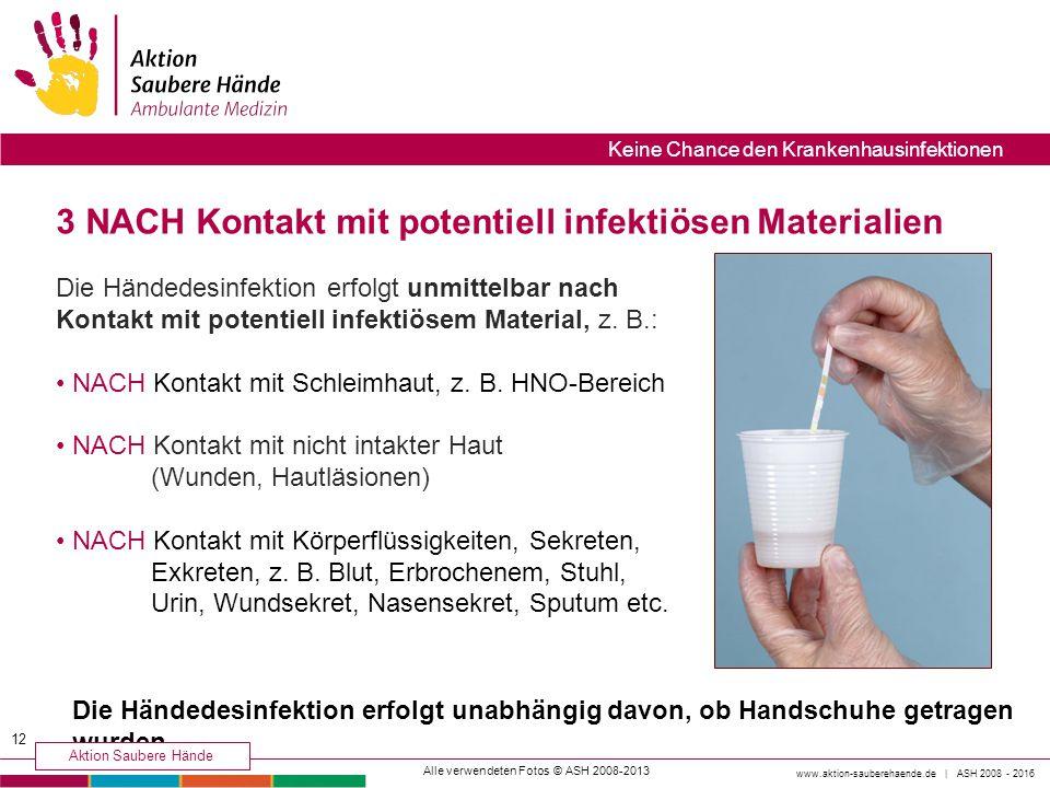 3 NACH Kontakt mit potentiell infektiösen Materialien Die Händedesinfektion erfolgt unmittelbar nach Kontakt mit potentiell infektiösem Material, z. B