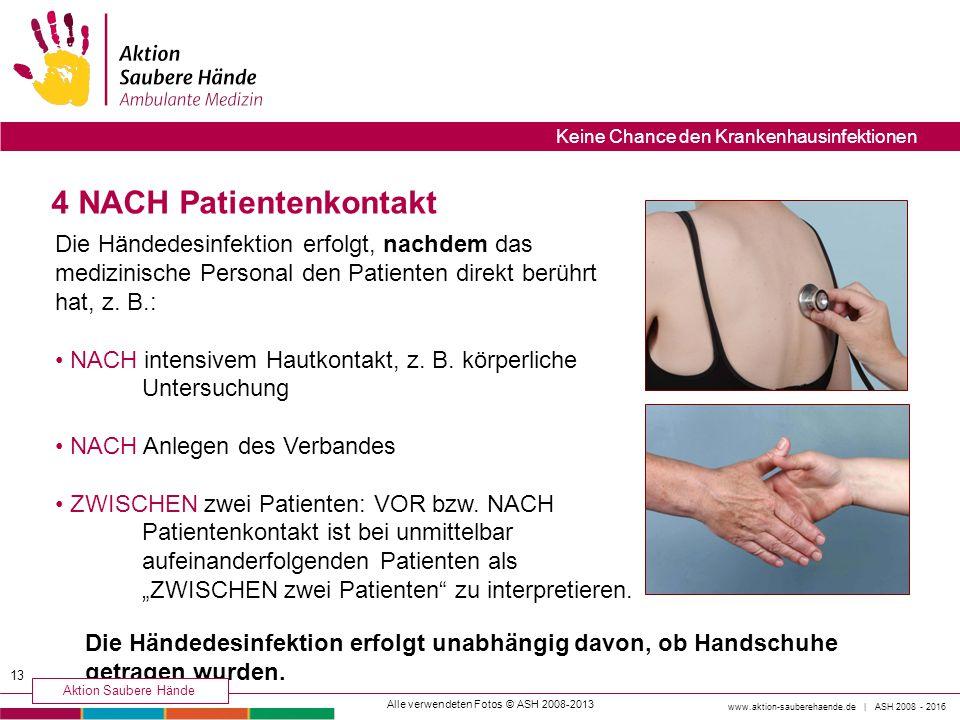 4 NACH Patientenkontakt Die Händedesinfektion erfolgt, nachdem das medizinische Personal den Patienten direkt berührt hat, z. B.: NACH intensivem Haut
