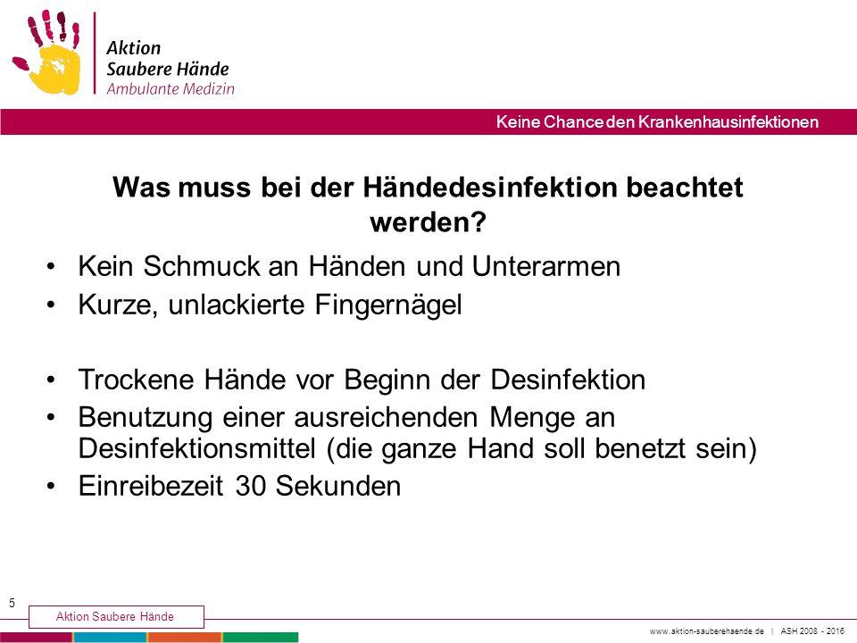 16 www.aktion-sauberehaende.de | ASH 2008 - 2016 Aktion Saubere Hände Keine Chance den Krankenhausinfektionen