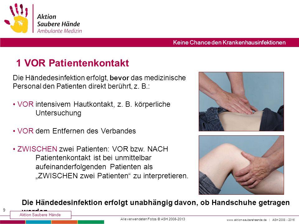 1 VOR Patientenkontakt Die Händedesinfektion erfolgt, bevor das medizinische Personal den Patienten direkt berührt, z. B.: VOR intensivem Hautkontakt,