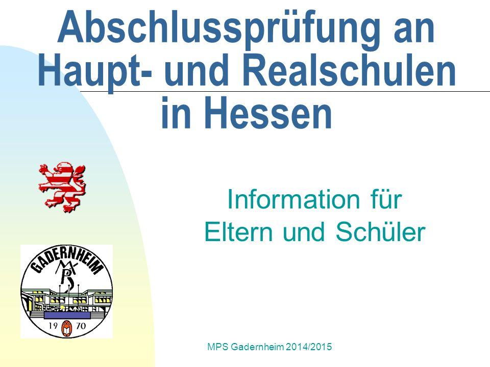 MPS Gadernheim 2014/2015 Seit dem Schuljahr 2003/2004 müssen Hauptschüler/innen der Klasse 9 und Realschüler/innen der Klasse 10 eine Abschlussprüfung ablegen.