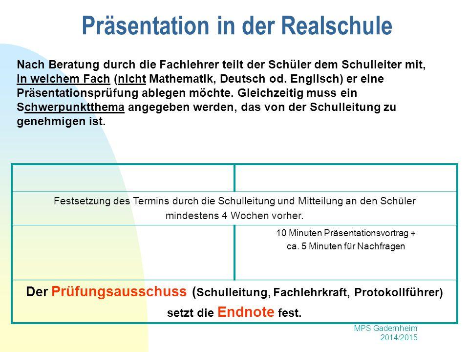 MPS Gadernheim 2014/2015 Präsentation in der Realschule Nach Beratung durch die Fachlehrer teilt der Schüler dem Schulleiter mit, in welchem Fach (nic