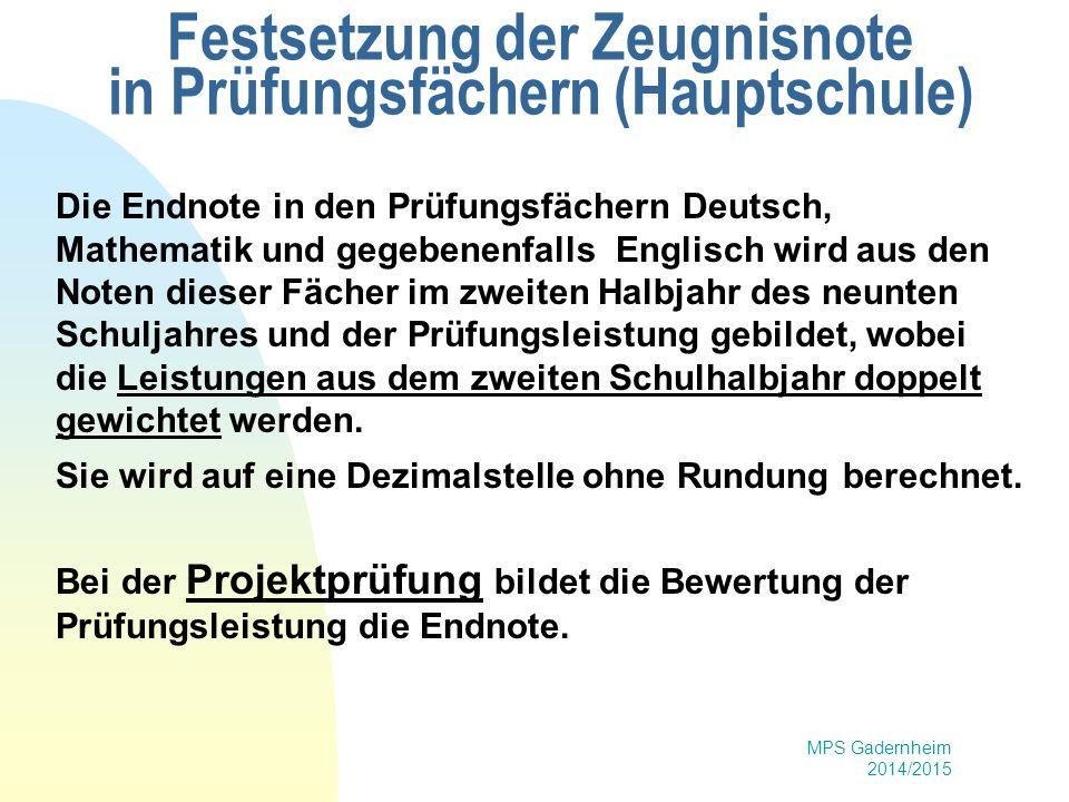 MPS Gadernheim 2014/2015 Festsetzung der Zeugnisnote in Prüfungsfächern (Hauptschule) Die Endnote in den Prüfungsfächern Deutsch, Mathematik und gegeb