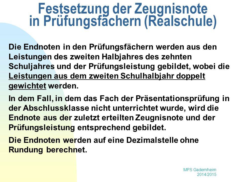 MPS Gadernheim 2014/2015 Festsetzung der Zeugnisnote in Prüfungsfächern (Realschule) Die Endnoten in den Prüfungsfächern werden aus den Leistungen des
