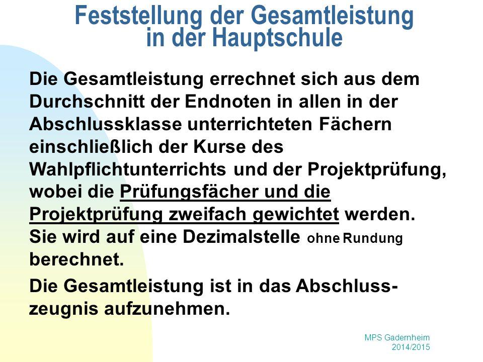MPS Gadernheim 2014/2015 Feststellung der Gesamtleistung in der Hauptschule Die Gesamtleistung errechnet sich aus dem Durchschnitt der Endnoten in all