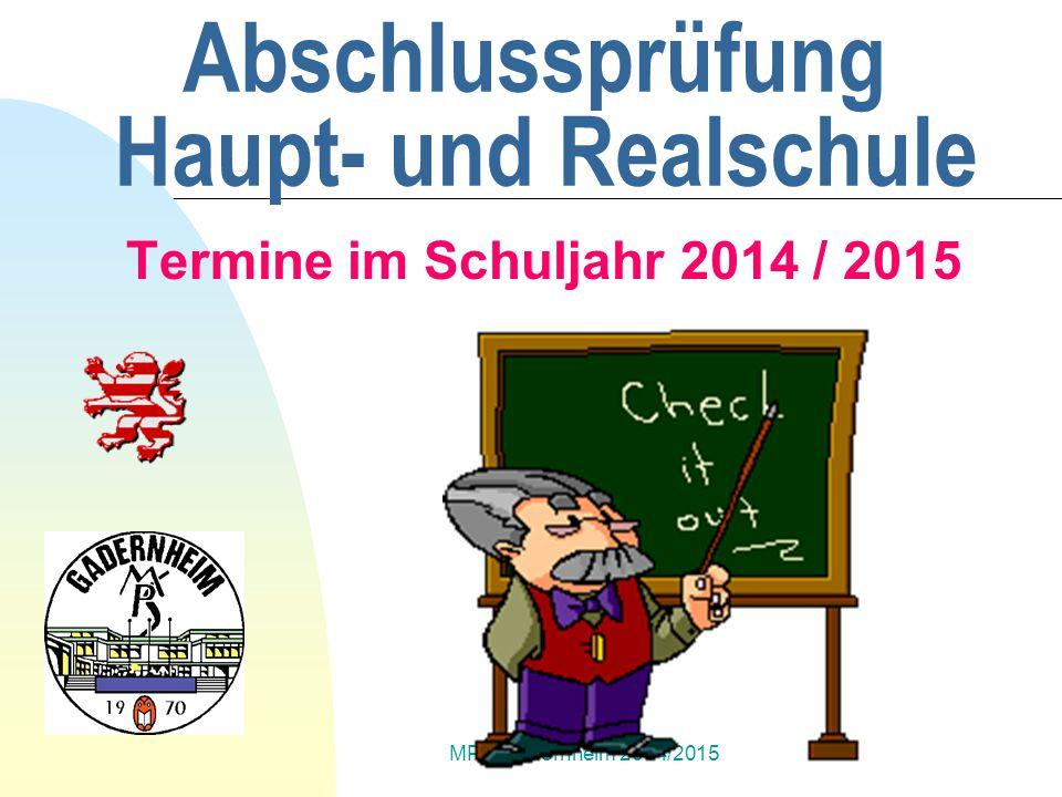 MPS Gadernheim 2014/2015 Abschlussprüfung Haupt- und Realschule Termine im Schuljahr 2014 / 2015