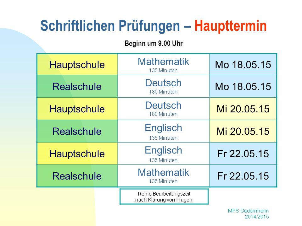 MPS Gadernheim 2014/2015 Schriftlichen Prüfungen – Haupttermin Beginn um 9.00 Uhr Hauptschule Mathematik 135 Minuten Mo 18.05.15 Realschule Deutsch 18