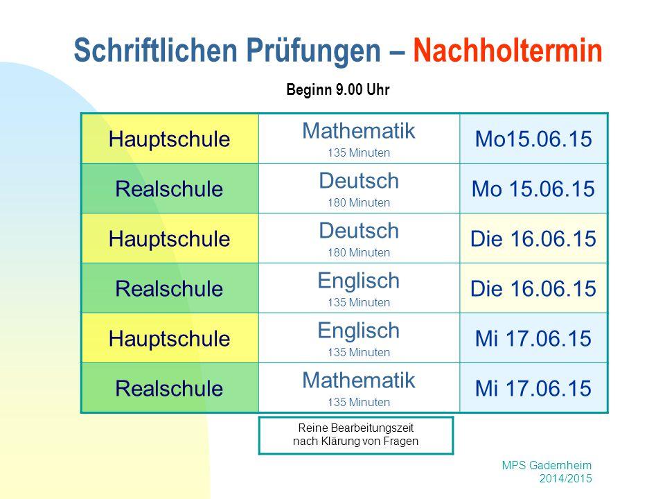 MPS Gadernheim 2014/2015 Schriftlichen Prüfungen – Nachholtermin Beginn 9.00 Uhr Hauptschule Mathematik 135 Minuten Mo15.06.15 Realschule Deutsch 180