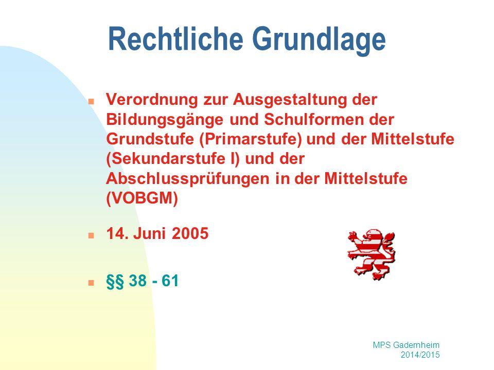 MPS Gadernheim 2014/2015 Rechtliche Grundlage Verordnung zur Ausgestaltung der Bildungsgänge und Schulformen der Grundstufe (Primarstufe) und der Mitt