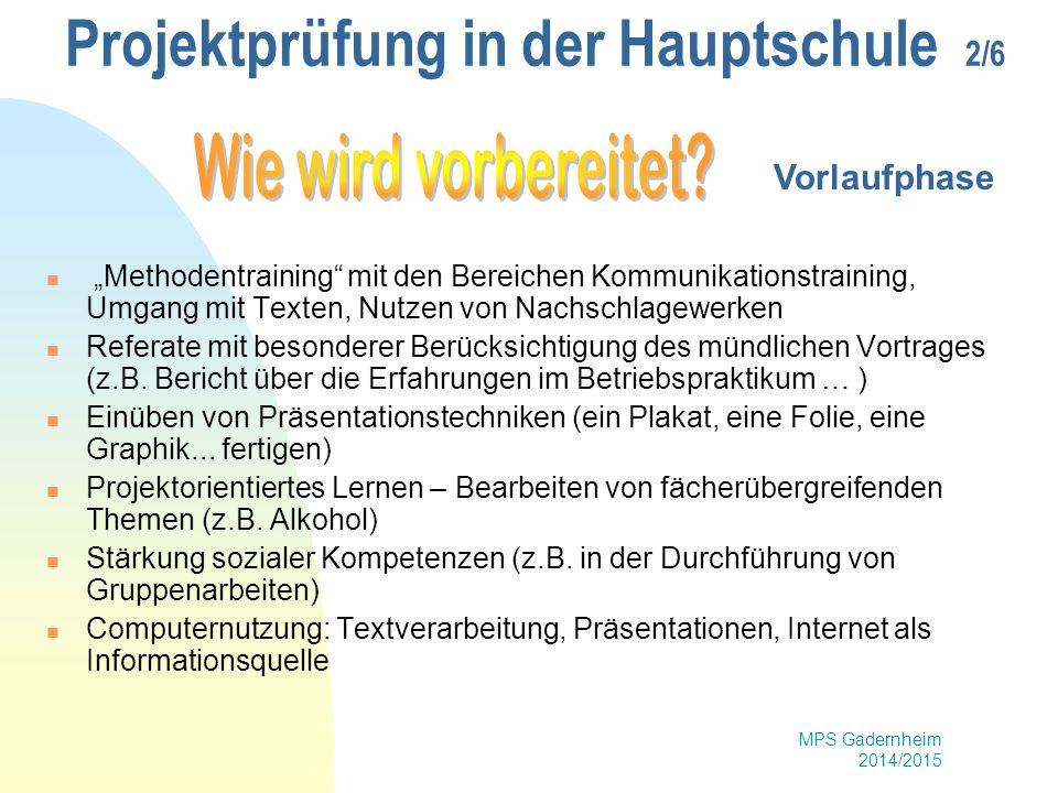 MPS Gadernheim 2014/2015 Projektprüfung in der Hauptschule 3/6 Die endgültige Projektbeschreibung mit genauen Angaben über Inhalt Organisation Zeitplan des Vorhabens sollte spätestens zum Beginn der 3.