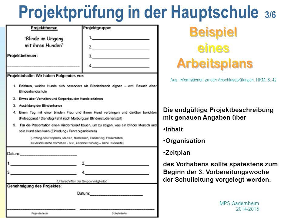 MPS Gadernheim 2014/2015 Projektprüfung in der Hauptschule 3/6 Die endgültige Projektbeschreibung mit genauen Angaben über Inhalt Organisation Zeitpla