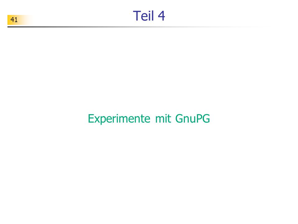 41 Teil 4 Experimente mit GnuPG