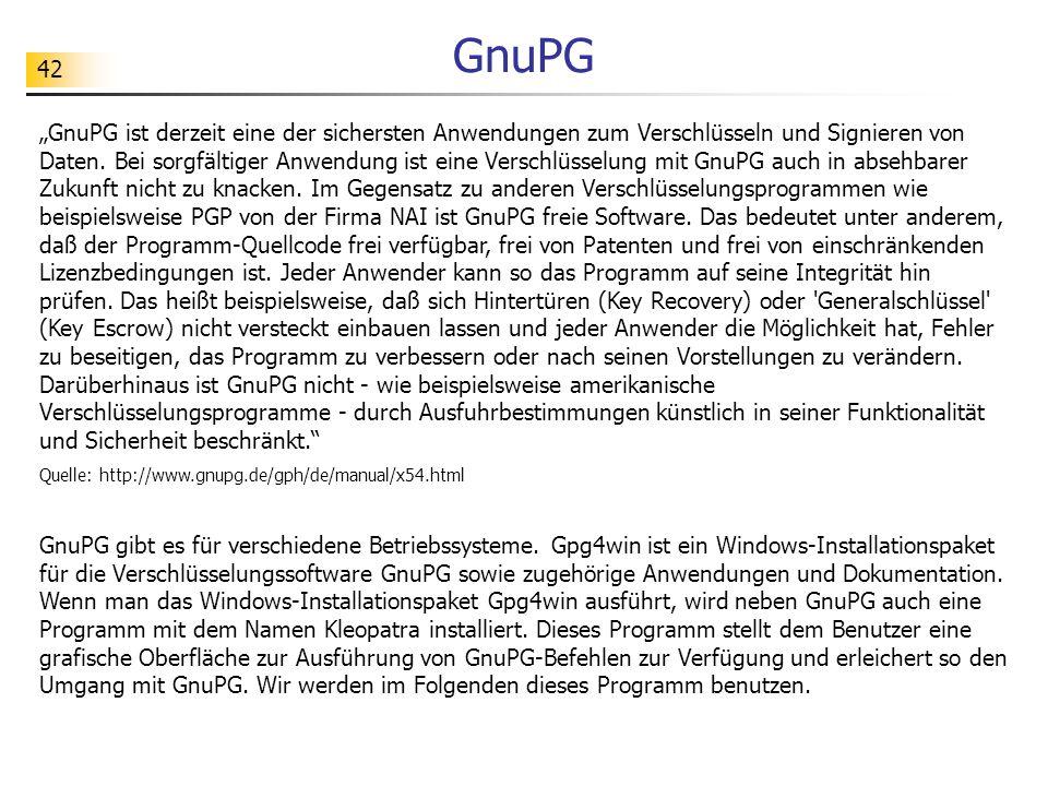 """42 GnuPG """"GnuPG ist derzeit eine der sichersten Anwendungen zum Verschlüsseln und Signieren von Daten. Bei sorgfältiger Anwendung ist eine Verschlüsse"""