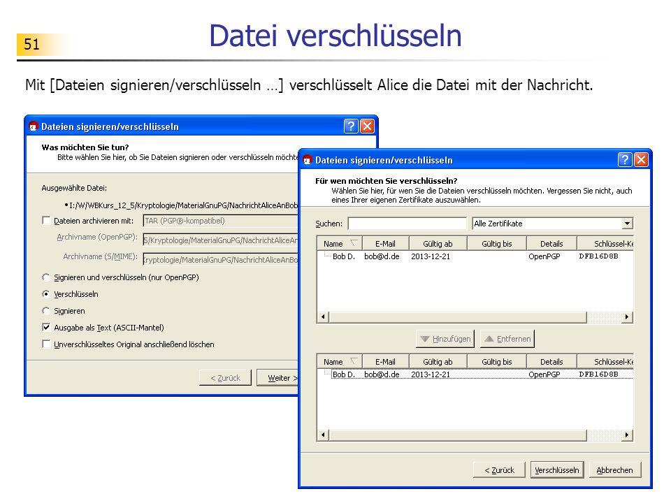 51 Datei verschlüsseln Mit [Dateien signieren/verschlüsseln …] verschlüsselt Alice die Datei mit der Nachricht.