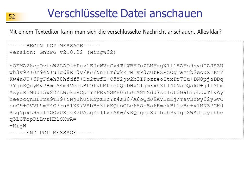 52 Verschlüsselte Datei anschauen Mit einem Texteditor kann man sich die verschlüsselte Nachricht anschauen. Alles klar? -----BEGIN PGP MESSAGE----- V