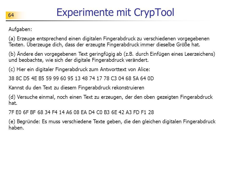 64 Experimente mit CrypTool Aufgaben: (a) Erzeuge entsprechend einen digitalen Fingerabdruck zu verschiedenen vorgegebenen Texten. Überzeuge dich, das