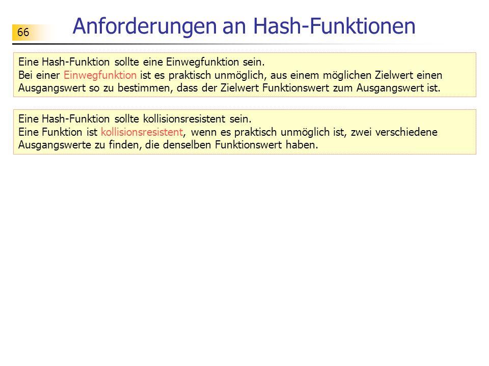 66 Anforderungen an Hash-Funktionen Eine Hash-Funktion sollte eine Einwegfunktion sein. Bei einer Einwegfunktion ist es praktisch unmöglich, aus einem